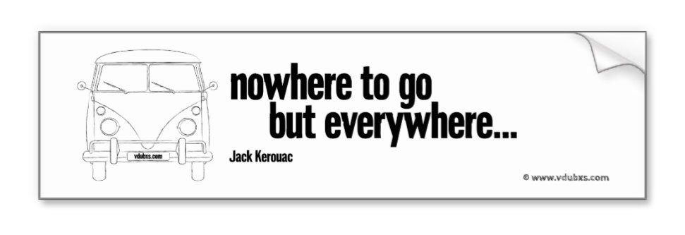 VW Camper/Jack Kerouac inspired bumper sticker – nowhere to go but everywhere, just choose your colour…